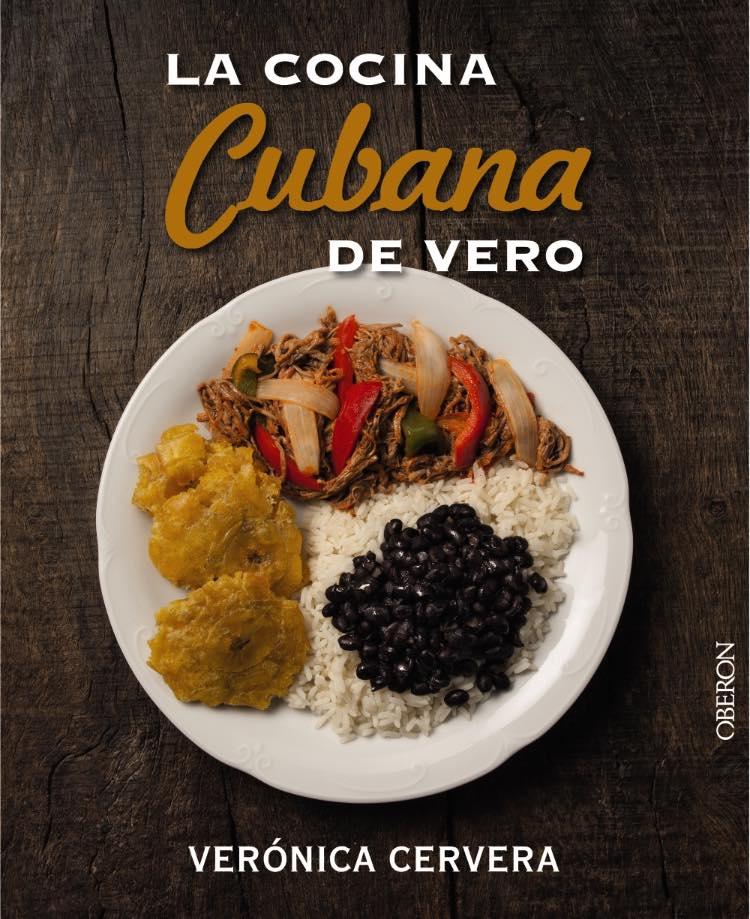 """La cocina cubana de Vero"", de Verónica Cervera. Ed. OBERON, 2015."